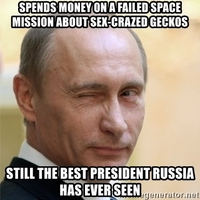 https://memegenerator.net/img/instances/57619875/spends-money-on-a-failed-space-mission-about-sex-crazed-geckos-still-the-best-president-russia-has-e.jpg